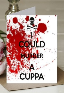 I Could Murder a Cuppa - A5 Greetings Card